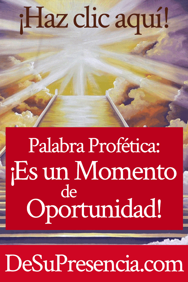 Palabra Profética: ¡Es un Momento de Oportunidad! | por Jamie Rohrbaugh | DeSuPresencia.com